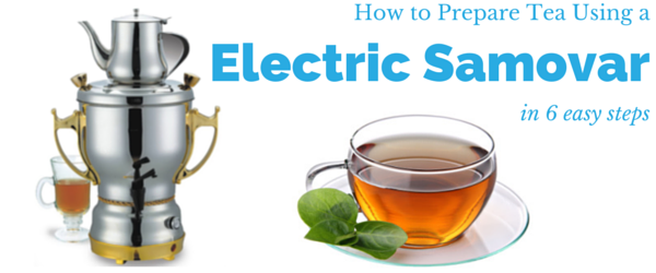 how to prepare tea using an electric samovar